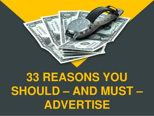 33 REASONS YOU SHOULD – AND MUST – ADVERTISE
