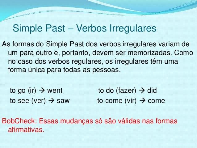 Simple Past – Verbos IrregularesAs formas do Simple Past dos verbos irregulares variam de um para outro e, portanto, devem...