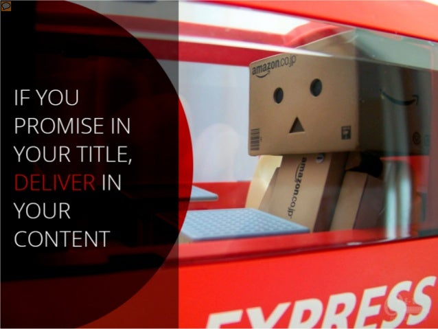 If you promise in your title, deliver in your content