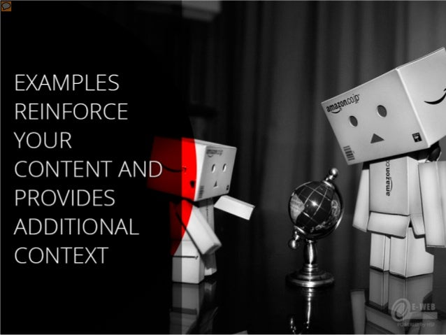 Examples reinforce your content and provides additional context