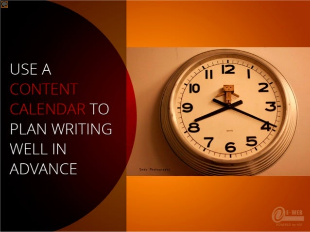 Use a content calendar to plan writing well in advance