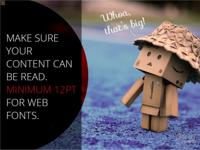 Make sure your content can be read. Minimum 12pt for web fonts.
