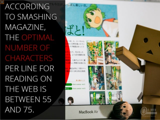 According to Smashing Magazine, optimal number of characters per line for reading on the web is between 55 and 75.