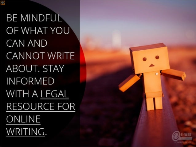 Be mindful of what you can and cannot write about. Stay informed with a legal resource for online writing.
