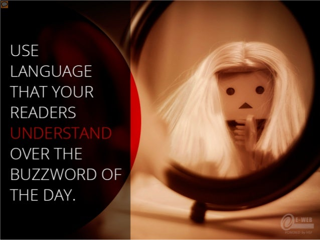 Use language that your readers understand over the buzzword of the day.