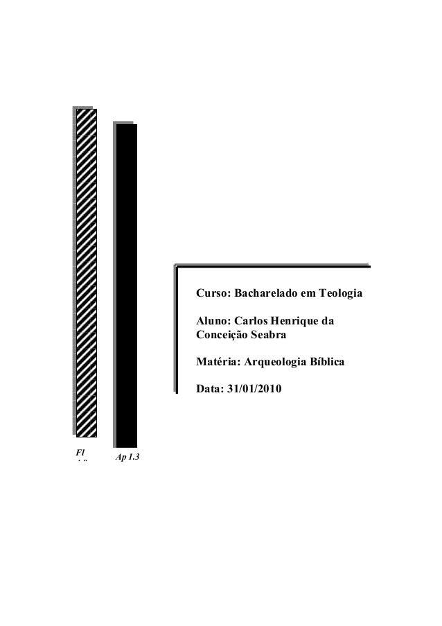 Fl 4.8 Ap 1.3 Curso: Bacharelado em Teologia Aluno: Carlos Henrique da Conceição Seabra Matéria: Arqueologia Bíblica Data:...