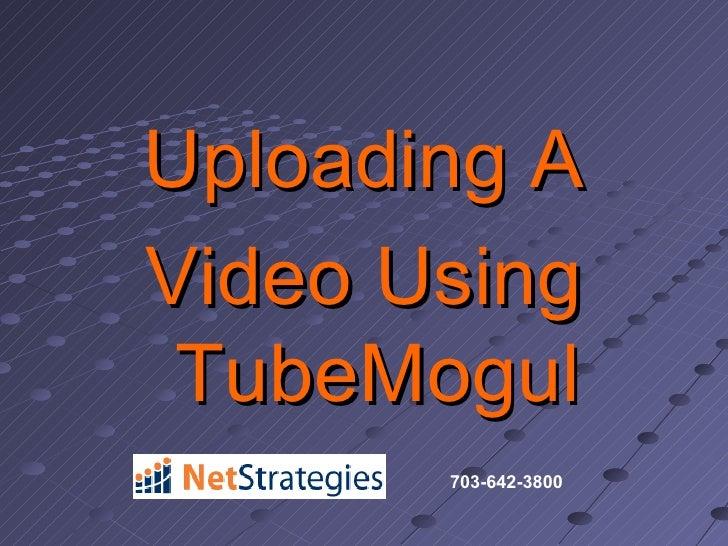 <ul><li>Uploading A </li></ul><ul><li>Video Using TubeMogul </li></ul>703-642-3800