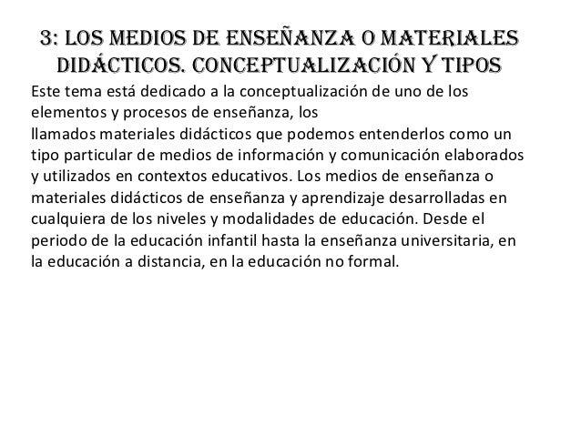 3: Los medios de enseñanza o materiales   didácticos. Conceptualización y tiposEste tema está dedicado a la conceptualizac...