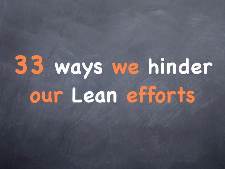 33 ways we hinder our Lean efforts