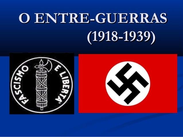 O ENTRE-GUERRASO ENTRE-GUERRAS (1918-1939)(1918-1939)