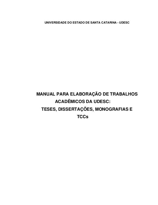 UNIVERSIDADE DO ESTADO DE SANTA CATARINA - UDESC  MANUAL PARA ELABORAÇÃO DE TRABALHOS  ACADÊMICOS DA UDESC:  TESES, DISSER...