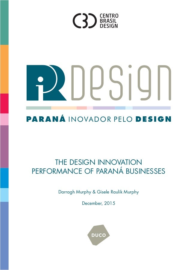 THE DESIGN INNOVATION PERFORMANCE OF PARANÁ BUSINESSES Darragh Murphy & Gisele Raulik Murphy December, 2015