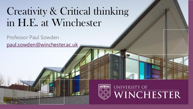 Creativity & Critical thinking in H.E. at Winchester Professor Paul Sowden paul.sowden@winchester.ac.uk