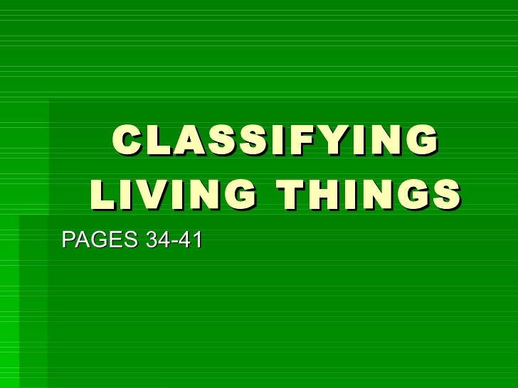 CLASSIFYING LIVING THINGS PAGES 34-41