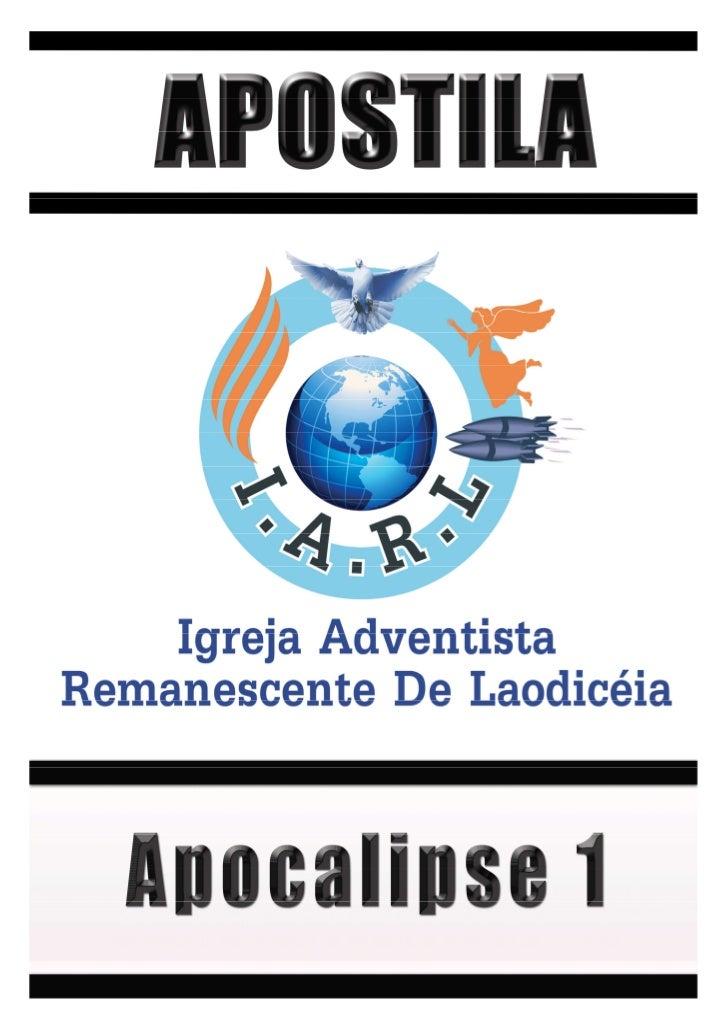 1|   Apostila –Apocalipse 1                             Apocalipse 1Esta revelação foi dada para guia e conforto da igreja...