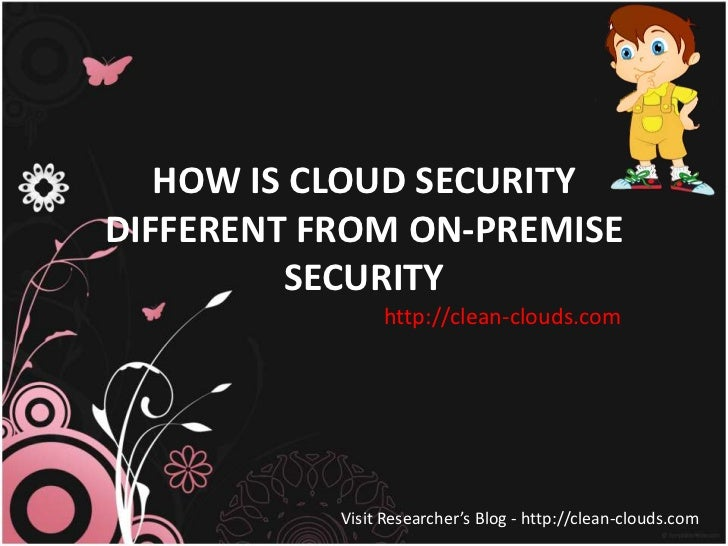 HOW IS CLOUD SECURITYDIFFERENT FROM ON-PREMISE         SECURITY                http://clean-clouds.com           Visit Res...