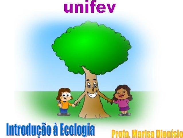 IMPORTÂNCIA DO ESTUDO DE ECOLOGIA – sem 1 • Necessidade de se conhecer a estrutura e funcionamento da natureza para manter...