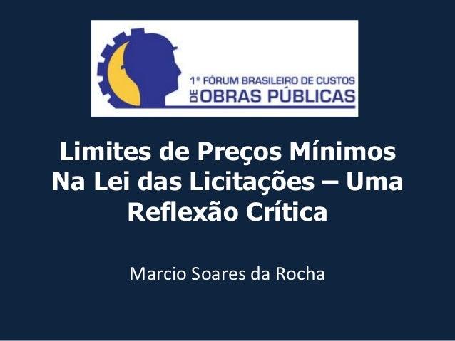 Limites de Preços Mínimos Na Lei das Licitações – Uma Reflexão Crítica Marcio Soares da Rocha
