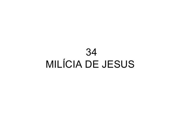 34 MILÍCIA DE JESUS