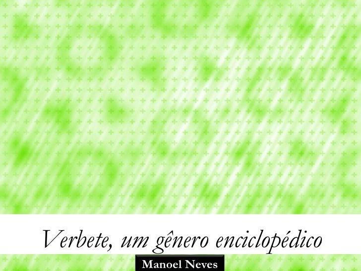 Verbete, um gênero enciclopédico           Manoel Neves