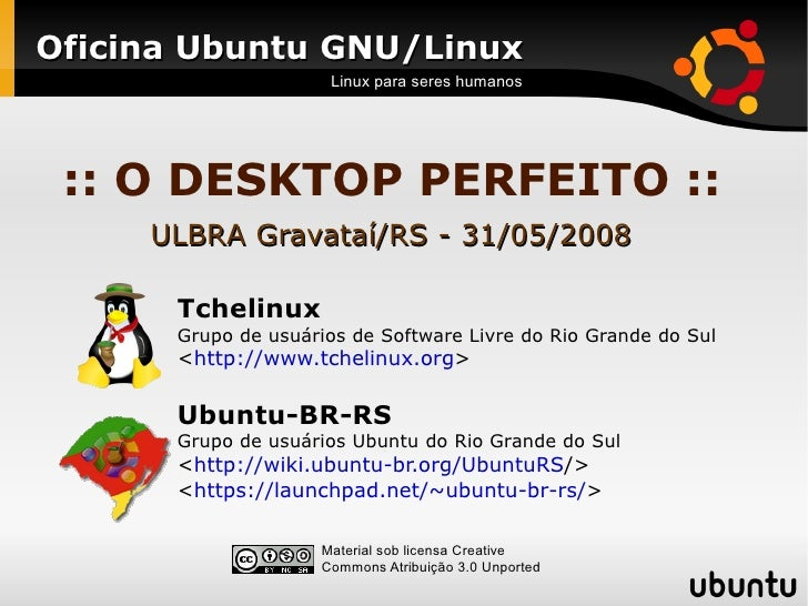 Oficina Ubuntu GNU/Linux                      Linux para seres humanos      :: O DESKTOP PERFEITO ::      ULBRA Gravataí/R...