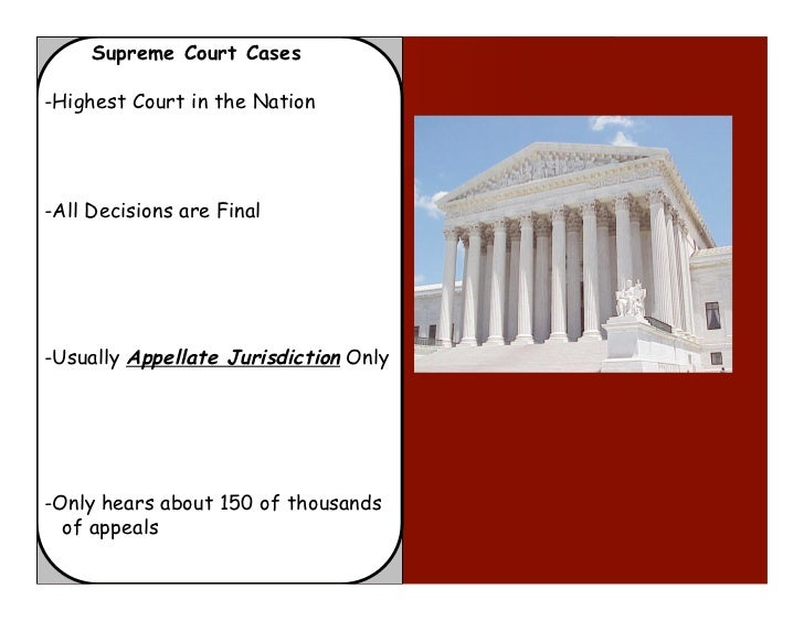 Supreme Court Cases-Highest Court in the Nation-All Decisions are Final-Usually Appellate Jurisdiction Only-Only hears abo...