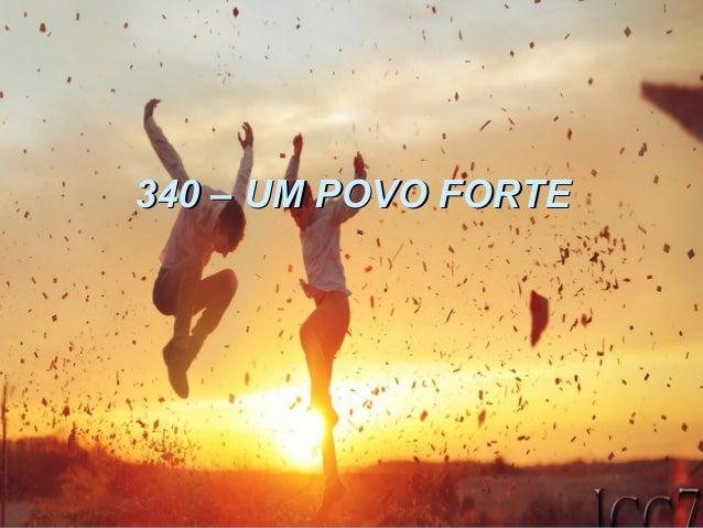 340 – UM POVO FORTE340 – UM POVO FORTE