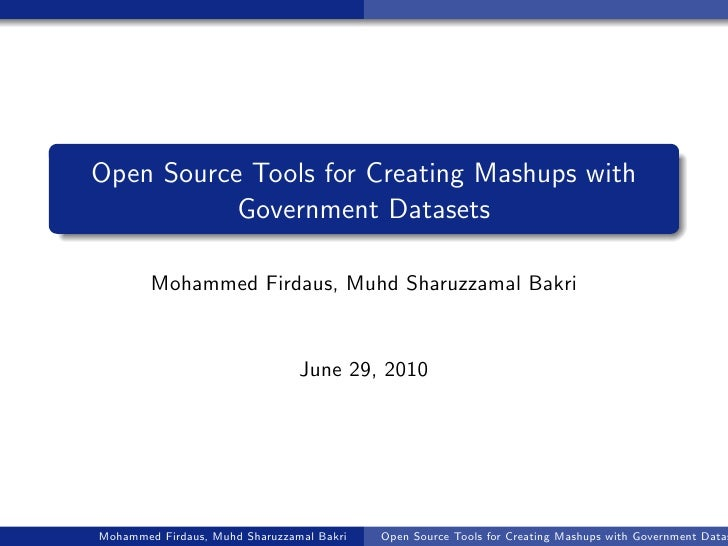 Open Source Tools for Creating Mashups with            Government Datasets          Mohammed Firdaus, Muhd Sharuzzamal Bak...