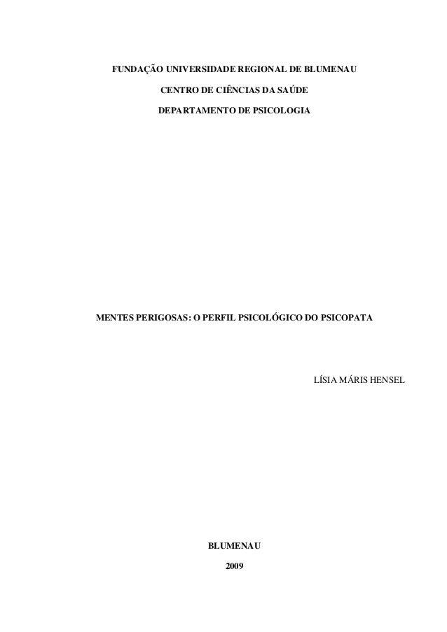 FUNDAÇÃO UNIVERSIDADE REGIONAL DE BLUMENAU CENTRO DE CIÊNCIAS DA SAÚDE DEPARTAMENTO DE PSICOLOGIA MENTES PERIGOSAS: O PERF...