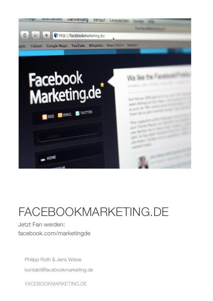 FACEBOOKMARKETING.DE Jetzt Fan werden: facebook.com/marketingde      Philipp Roth & Jens Wiese    kontakt@facebookmarketin...