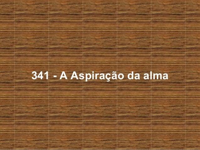 341 - A Aspiração da alma