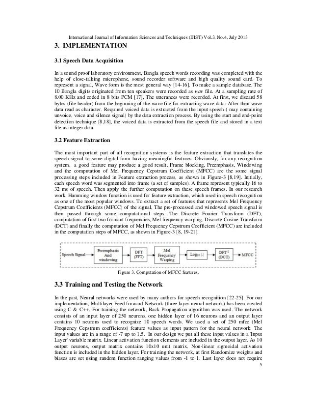 speech recognition using epochwise back propagation The network used in the experiment is feed forward multilayer perceptron trained with back propagation scheme speech data for the study are analyzed using linear predictive coding and log area ratio to represent  malay isolated speech recognition using neural network:.