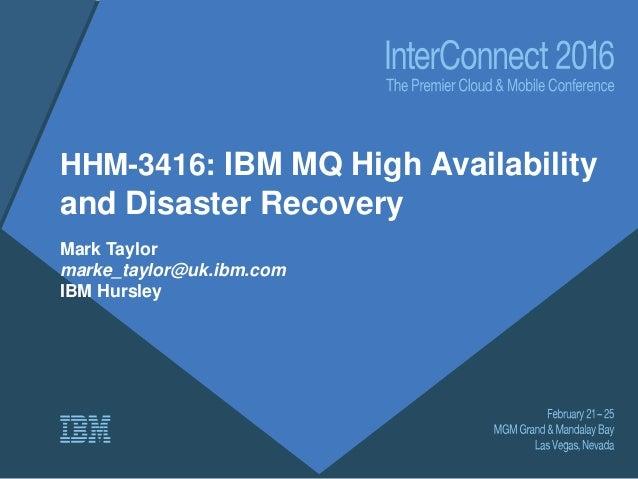 HHM-3416: IBM MQ High Availability and Disaster Recovery Mark Taylor marke_taylor@uk.ibm.com IBM Hursley