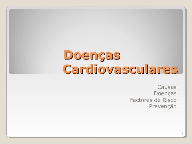 1 DoençasDoenças CardiovascularesCardiovasculares Causas Doenças Factores de Risco Prevenção