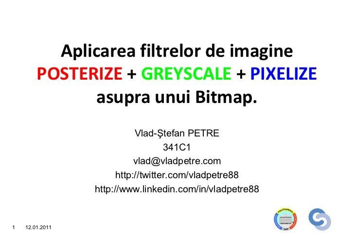 Aplicarea filtrelor de imagine        POSTERIZE + GREYSCALE + PIXELIZE               asupra unui Bitmap.                  ...