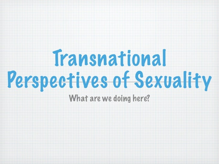 TransnationalPerspectives of Sexuality       What are we doing here?