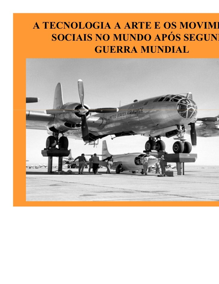 A TECNOLOGIA A ARTE E OS MOVIMENTOS   SOCIAIS NO MUNDO APÓS SEGUNDA           GUERRA MUNDIAL