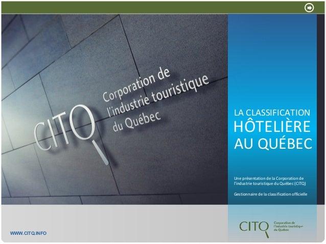Une présentation de la Corporation de l'industrie touristique du Québec (CITQ)  Gestionnaire de la classification officiel...