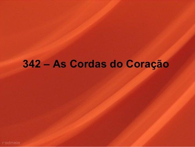 342 – As Cordas do Coração