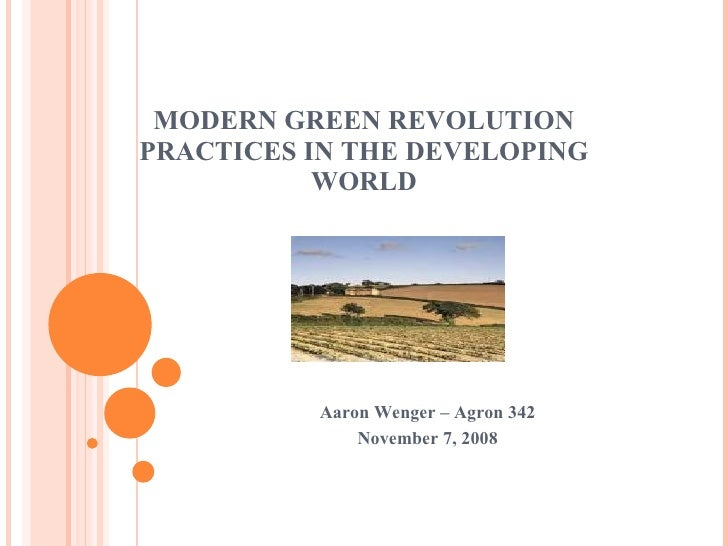 MODERN GREEN REVOLUTION PRACTICES IN THE DEVELOPING WORLD Aaron Wenger – Agron 342 November 7, 2008