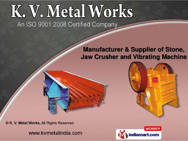 Manufacturer & Supplier of Stone,Jaw Crusher and Vibrating Machine