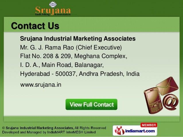 Contact Us Srujana Industrial Marketing Associates Mr. G. J. Rama Rao (Chief Executive) Flat No. 208 & 209, Meghana Comple...