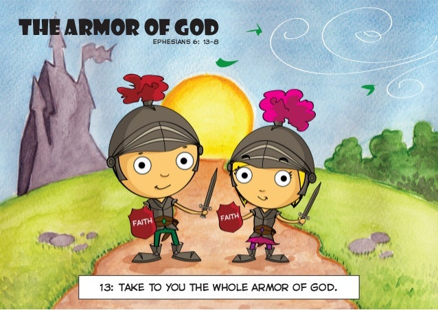 The Armor of God  Ephesians 6: 13–8  13: Take to you the whole armor of God.