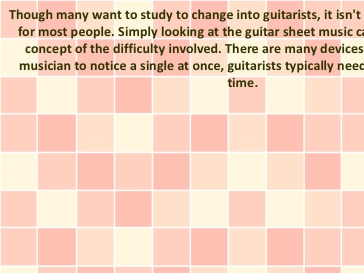 Though many want to study to change into guitarists, it isnt a for most people. Simply looking at the guitar sheet music c...