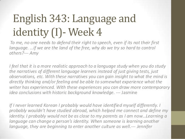 English 343: Language and identity (I)- Week 4 To me, no one needs to defend their right to speech, even if its not their ...