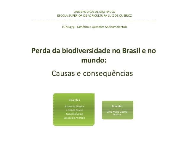 Perda da biodiversidade no Brasil e no mundo: Causas e consequências UNIVERSIDADE DE SÃO PAULO ESCOLA SUPERIOR DE AGRICULT...