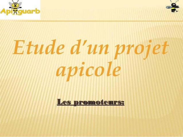 Etude d'un projet apicole Les promoteurs:Les promoteurs: