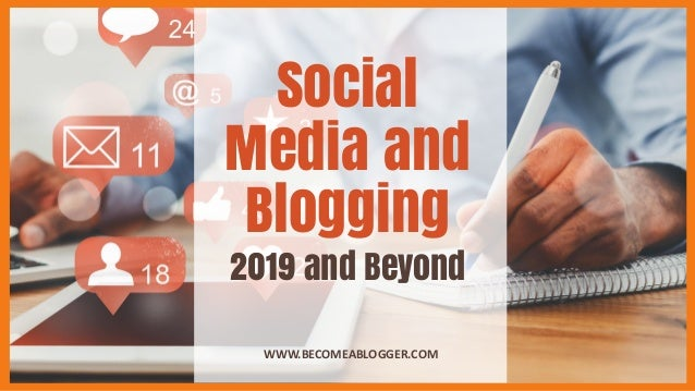 Social Media and Blogging WWW.BECOMEABLOGGER.COM 2019 and Beyond