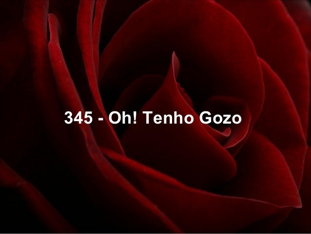 345 - Oh! Tenho Gozo