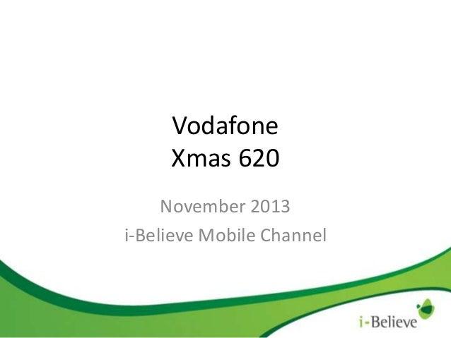 Vodafone Xmas 620 November 2013 i-Believe Mobile Channel